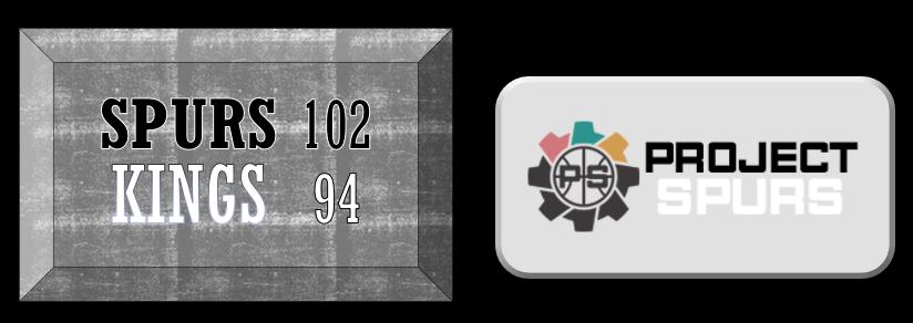 Project Spurs Vidcast: Spurs 102, Kings 94