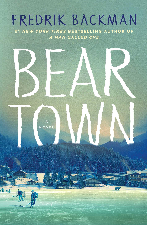 Beartown - A Hockey Novel About Far More Than Hockey