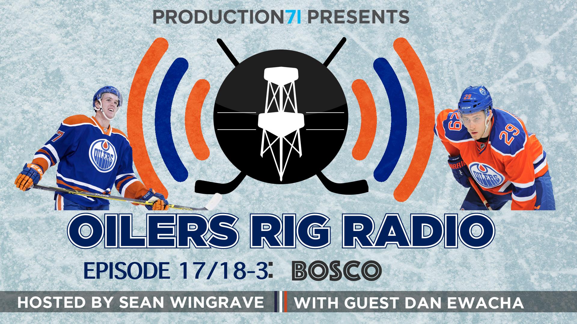 "The Oilers Rig Radio 2017/18-3, ""Bosco"""