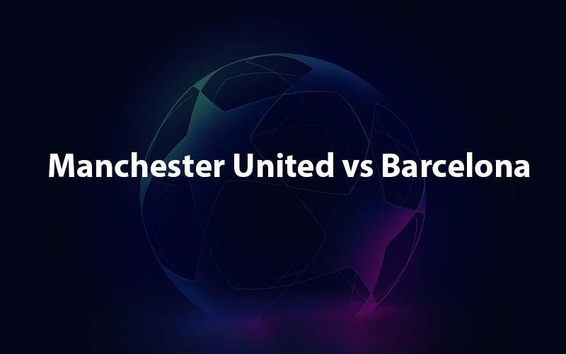 Manchester United vs Barcelona live stream