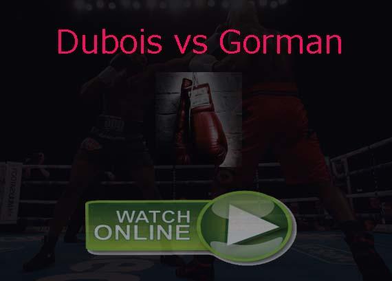 Dubois vs Gorman Live Stream