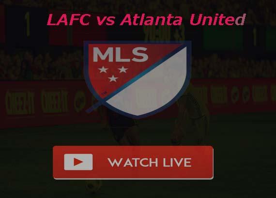 LAFC vs Atlanta United Live Stream