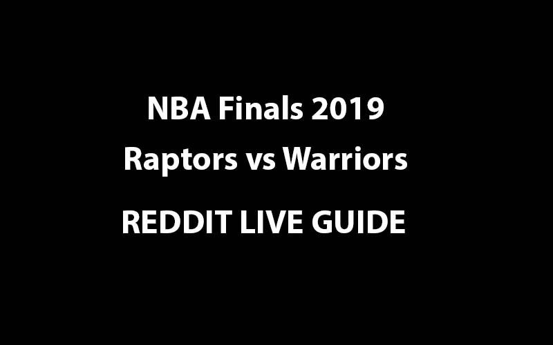 NBA Finals Raptors vs Warriors Reddit live stream guide