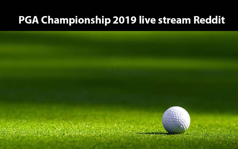 PGA Championship 2019 live stream Reddit free