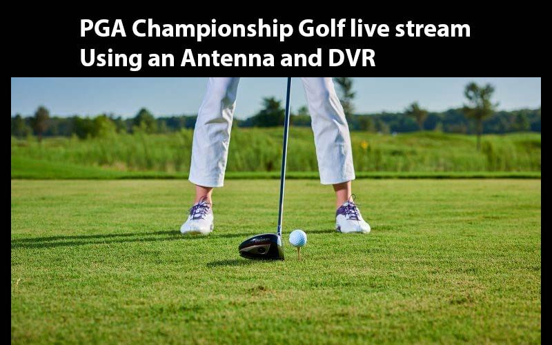PGA Championship Golf live stream Using an Antenna and DVR 2019