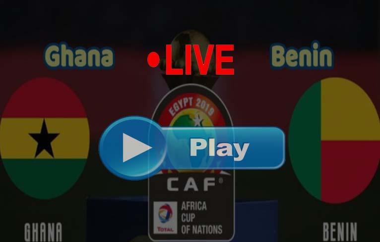 live stream Ghana vs Benin AFCON 2019