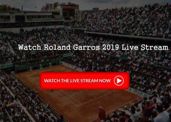 Watch Roland Garros 2019 Live Stream