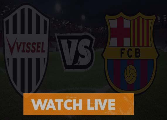 Barcelona vs Vissel Kobe Live Stream