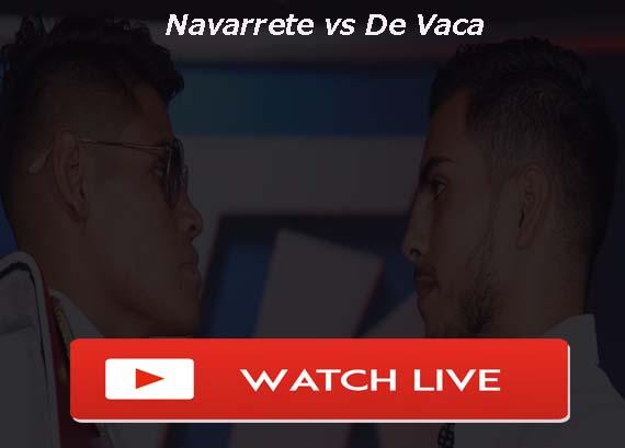 Navarrete vs De Vaca Live Stream