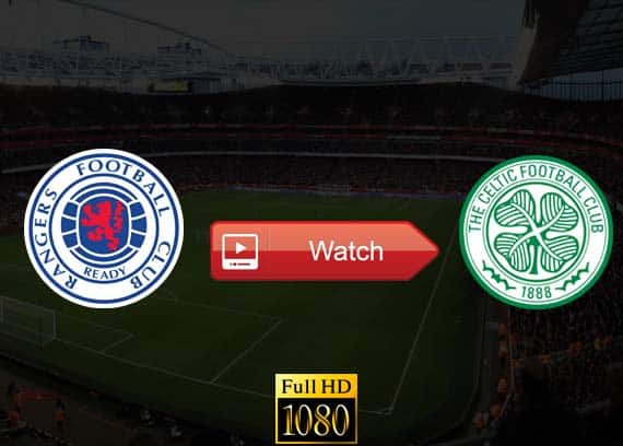 Rangers vs Celtic live stream reddit