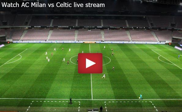 AC Milan vs Celtic crackstreams