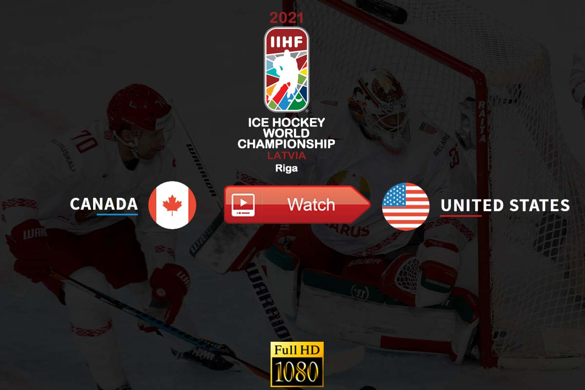 Canada vs. United States: IIHF World Championship Live Stream Free 2021 - Full HD, Start Time, Live Score Updates, Reddit Coverage, and Highlights Videos