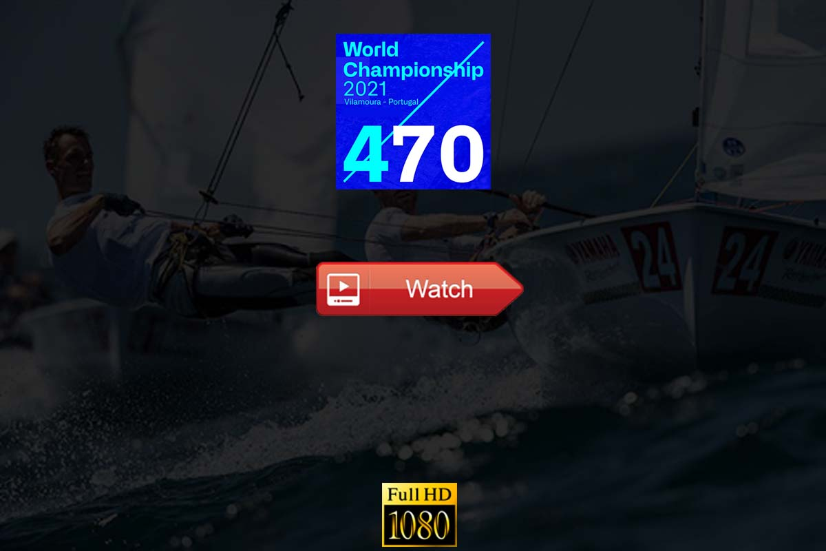 watchon 470 Sailing - Watch 470 World Championships 2021 Live stream Online Highlights